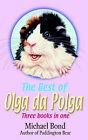 The Best of Olga Da Polga: Three Books in One:  The Tales of Olga Da Polga ,  Olga Meets Her Match ,  Olga Carries on by Michael Bond (Paperback, 2002)