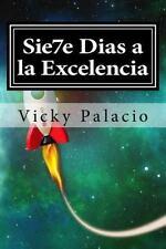 Sie7e Dias a la Excelencia : Desbloquea y Transforma Tu Vida con el Poder Del...