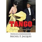 Tango Before Breakfast Profile of a Choreographer 9781450034678 Jacques