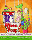 It Hurts When I Poop!: A Story for Children Who are Scared to Use the Potty by Howard J. Bennett (Hardback, 2007)