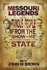 Missouri Legends: Famous People from the Show Me State by John Brown (Paperback / softback, 2008)