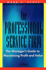 The Professional Service Firm: The Managers Guide to Maximising Profit and Value by Mark C. Scott (Paperback, 2000)