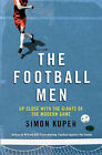 The Football Men: Up Close with the Giants of the Modern Game by Simon Kuper (Hardback, 2011)