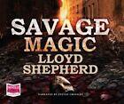 Savage Magic by Llyod Shepherd (CD-Audio, 2014)