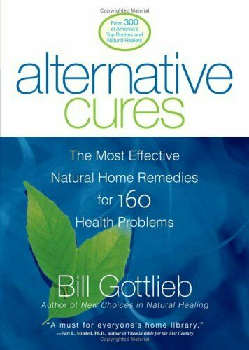 Alternative Cures : The Most Effective Natural Home Remedies for 160 Health Prob