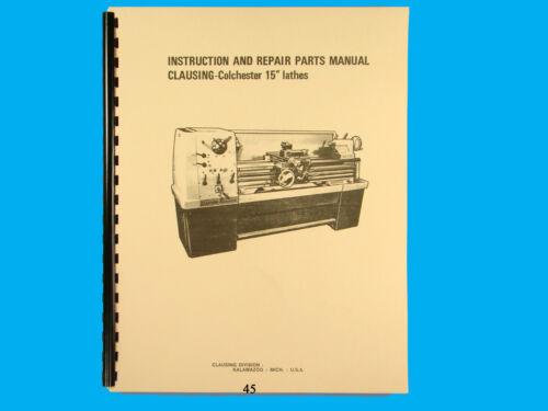"Clausing Colchester 15/"" Lathe  Instruction /& Repair Parts List  Manual  *45"