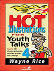 Hot Illustrations for Youth Talks 4: Another 100 Attention-getting Tales, Narratives, and Stories with a Message by Wayne Rice (Paperback, 2001)