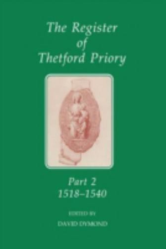 Register of Thetford Priory, 1518-1540 by Dymond, David