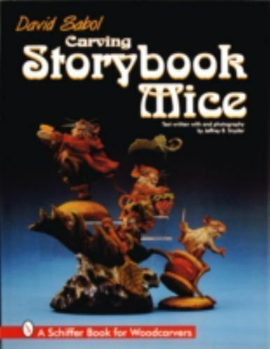 Carving Storybook Mice [Schiffer Book for Woodcarvers]