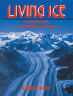 Living Ice: Understanding Glaciers and Glaciation by Robert P. Sharp (Paperback, 1991)