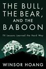 The Bull, the Bear, and the Baboon: Fx Lessons Learned the Hard Way by Winsor Hoang (Paperback / softback, 2013)