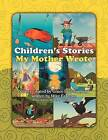 Children's Stories My Mother Wrote by Grace Eggleton (Paperback / softback, 2012)