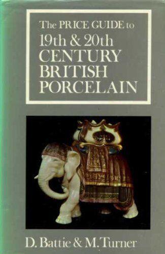 Price Guide to 19th and 20th Century British Porcelain, Battie D. & Turner M., U