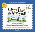Up and down the Worry Hill : A Children's Book about Obsessive-Compulsive Disorder and its Treatment by Sean Kanan and Aureen Pinto Wagner (2004, Paperback)