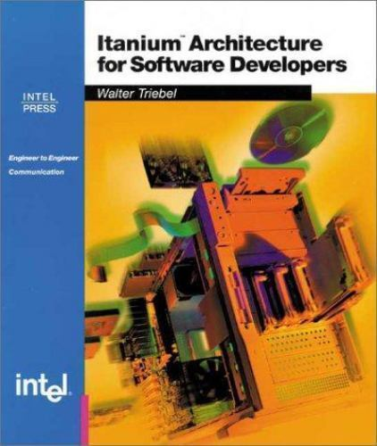 Walter A. Triebel : Itanium Architecture for Software Develo