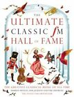 The Ultimate Classic FM Hall of Fame: 20 Years of the World's Greatest Classical Music Chart by Darren Henley, Sam Jackson, Tim Lihoreau (Hardback, 2016)