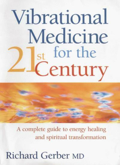 Vibrational Medicine for the 21st Century: A Complete Guide to  .9780749921187