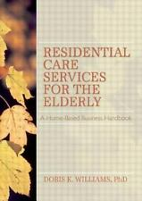 Residential Care Services for the Elderly: Business Guide for Home-Based Elderca