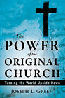 Power of the Original Church: Turning the World Upside Down by Joseph L. Jr. Green (Paperback, 2011)