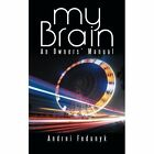 My Brain: An Owners' Manual by Andrei Fedunyk (Paperback / softback, 2015)