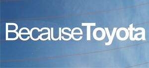 BECAUSE-TOYOTA-Funny-Novelty-Car-Truck-Window-Bumper-Boot-Sticker
