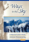 Ways to the Sky: A Historical Guide to North American Mountaineering by Andy Selters (Paperback / softback, 2004)
