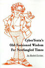 Cyberyenta's Old-Fashioned Wisdom for Newfangled Times by Rachel Levine (Paperback / softback, 2000)