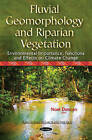 Fluvial Geomorphology and Riparian Vegetation: Environmental Importance, Functions and Effects on Climate Change by Nova Science Publishers Inc (Paperback, 2015)