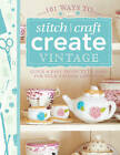 101 Stitch Craft: Create Vintage by Various Contributors (Paperback, 2013)