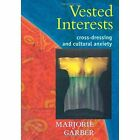 Vested Interests: Cross-Dressing and Cultural Anxiety by Marjorie Garber (Paperback, 1997)