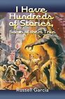 I Have Hundreds of Stories, Some of Them True by Russell Garcia (Paperback / softback, 2013)