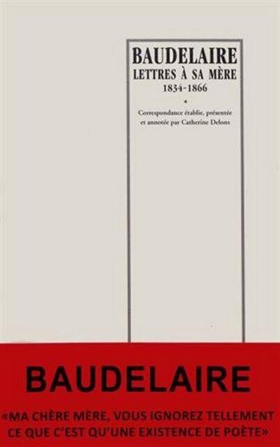 BAUDELAIRE Lettres à sa mère. 1834-1866. Correspondance établie, présentée etc.