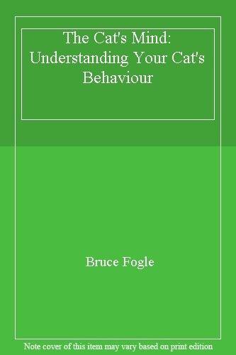 The Cat's Mind: Understanding Your Cat's Behaviour By Bruce Fogle