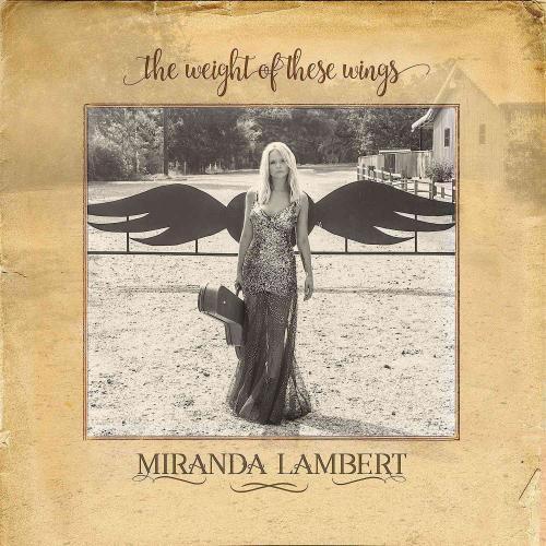 MIRANDA LAMBERT - THE WEIGHT OF THESE WINGS * NEW CD