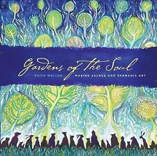 Gardens of the Soul : Making Sacred and Shamanic Art by Faith Nolton (2014,...
