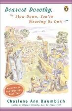 Dearest Dorothy, Slow down, You're Wearing Us Out! by Charlene Ann Baumbich (2004, Paperback)
