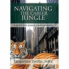 Navigating the Career Jungle: A Guide for Young Professionals by Jacqueline Twillie (Hardback, 2014)