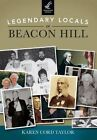 Legendary Locals of Beacon Hill by Karen Cord Taylor (Paperback / softback, 2014)