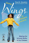 Giving Wings to Children's Dreams: Making Our Schools Worthy of Our Children by Paul D. Houston (Paperback, 2010)