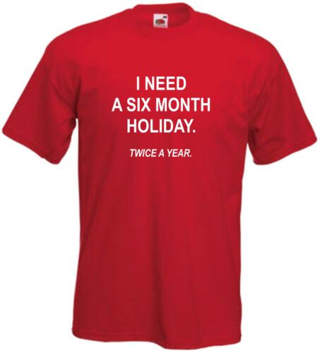 I Need A Six Month Holiday T Shirt Tee Joke Gift Top Xmas Present Cool Vacation