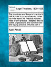 The Principles and Forms of Practice in Civil Actions in Courts of Record Under the New York Civil Practice ACT and Rules of Civil Practice: Adapted Also to Codes of Procedure and Common Law and Equity Practice. Volume 3 of 3 by Austin Abbott (Paperback / softback, 2010)
