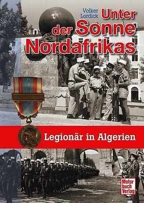Unter der Sonne Nordafrikas Legionär in Algerien Fremdenlegion La Legion Buch