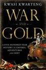War and Gold: A Five-hundred-year History of Empires, Adventures and Debt by Kwasi Kwarteng (Hardback, 2014)