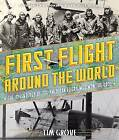 First Flight Around the World: The Adventures of the American Fliers Who Won the Race by National Air and Space Museum, Tim Grove (Hardback, 2015)