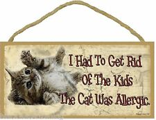 """Had To Get Rid Of Kids The Cat Was Allergic  5"""" x 10""""  Feline Pet CAT SIGN"""