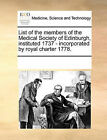 List of the Members of the Medical Society of Edinburgh, Instituted 1737 - Incorporated by Royal Charter 1778. by Multiple Contributors, See Notes Multiple Contributors (Paperback / softback, 2010)