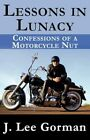 Lessons in Lunacy Confessions of a Motorcycle Nut Gorman J. Lee Paperback Print