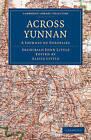 Across Yunnan: A Journey of Surprises by Archibald John Little (Paperback, 2010)