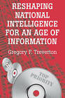 Reshaping National Intelligence for an Age of Information by Gregory F. Treverton (Paperback, 2003)