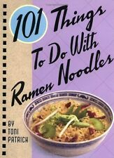 101 Things to Do with Ramen Noodles by Toni Patrick (2005, Spiral, Reprint)